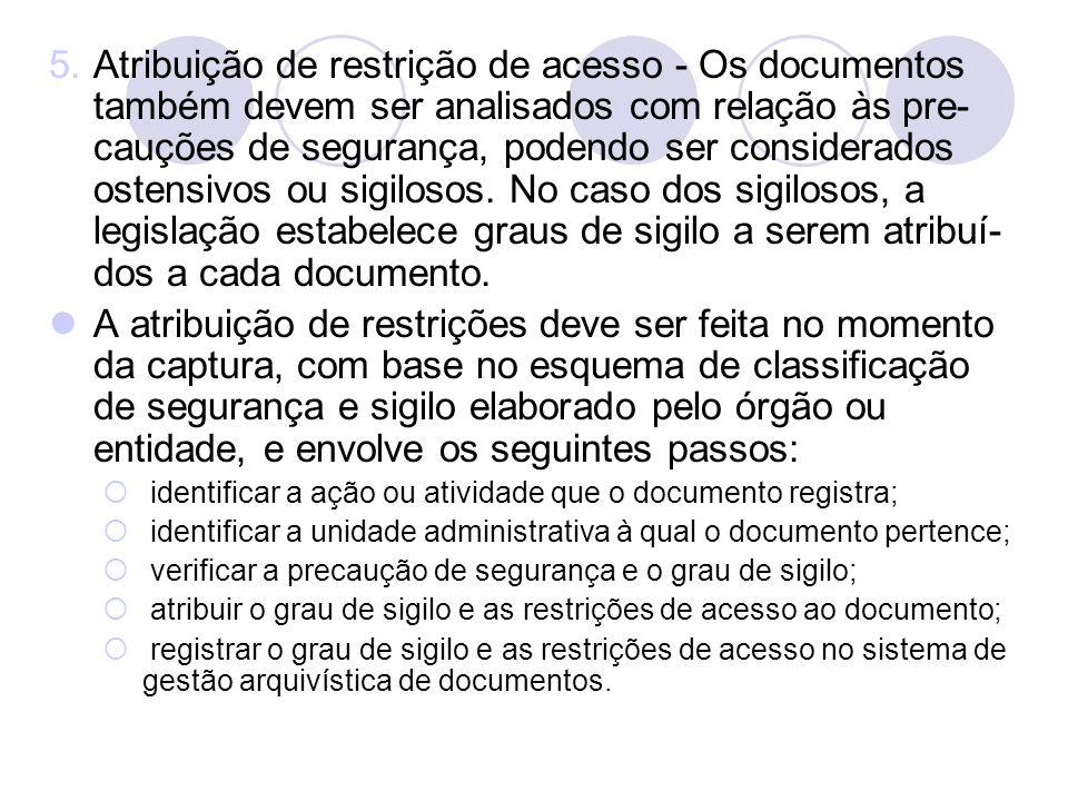 5.Atribuição de restrição de acesso - Os documentos também devem ser analisados com relação às pre- cauções de segurança, podendo ser considerados ost