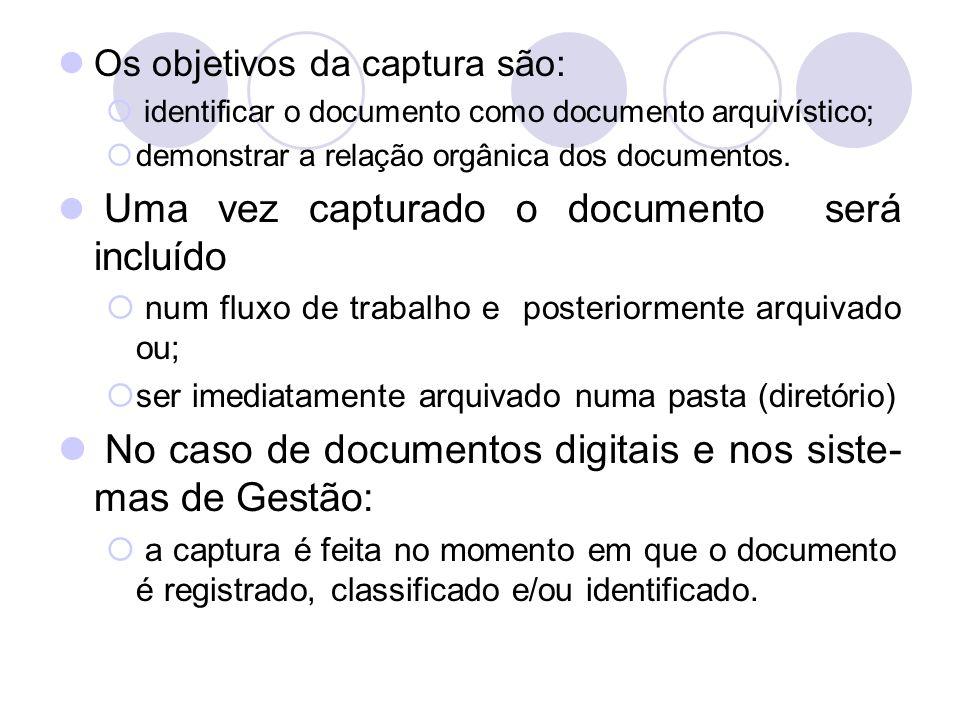 Os objetivos da captura são: identificar o documento como documento arquivístico; demonstrar a relação orgânica dos documentos. Uma vez capturado o do