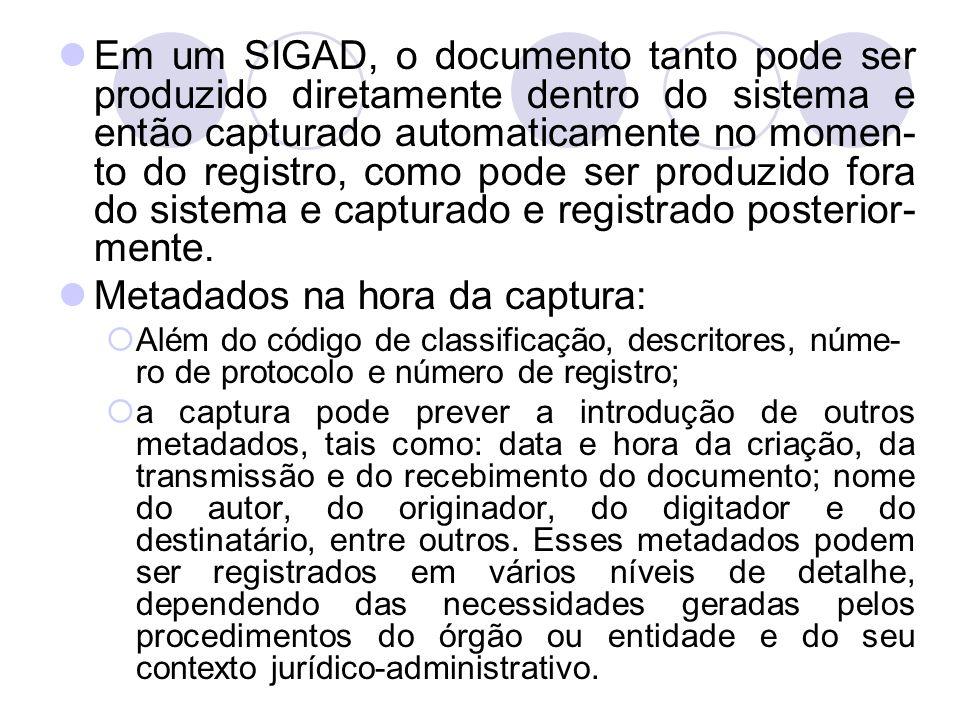 Em um SIGAD, o documento tanto pode ser produzido diretamente dentro do sistema e então capturado automaticamente no momen- to do registro, como pode