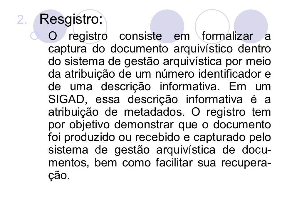 2. Resgistro: O registro consiste em formalizar a captura do documento arquivístico dentro do sistema de gestão arquivística por meio da atribuição de