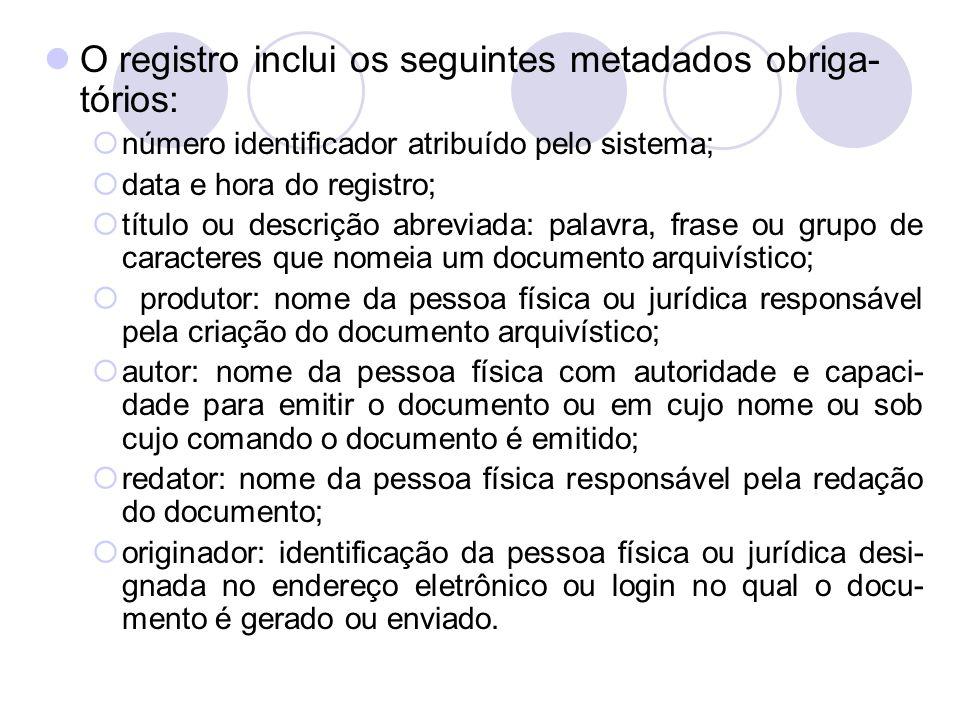 O registro inclui os seguintes metadados obriga- tórios: número identificador atribuído pelo sistema; data e hora do registro; título ou descrição abr