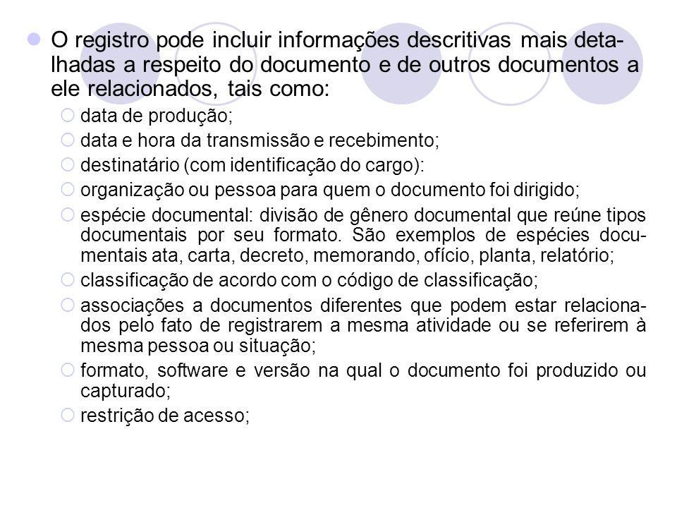 O registro pode incluir informações descritivas mais deta- lhadas a respeito do documento e de outros documentos a ele relacionados, tais como: data d