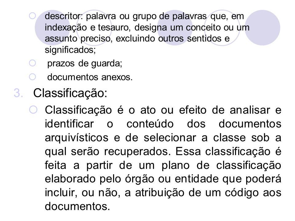 A classificação também define a organização físi- ca dos documentos, constituindo-se em referencial básico para sua recuperação.