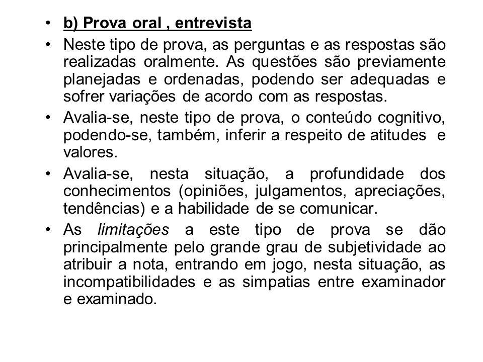 b) Prova oral, entrevista Neste tipo de prova, as perguntas e as respostas são realizadas oralmente. As questões são previamente planejadas e ordenada
