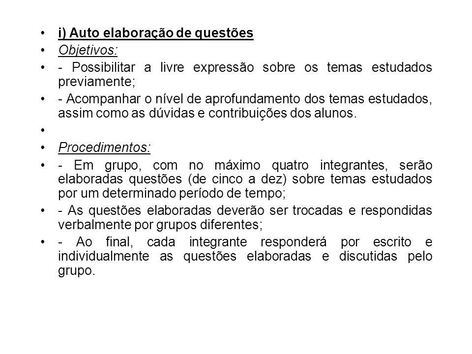 i) Auto elaboração de questões Objetivos: - Possibilitar a livre expressão sobre os temas estudados previamente; - Acompanhar o nível de aprofundament