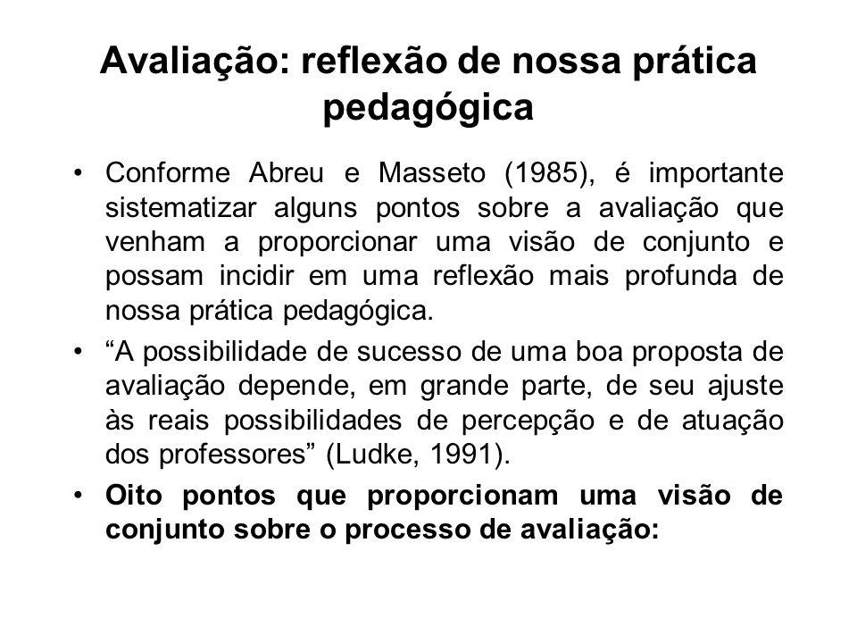 Avaliação: reflexão de nossa prática pedagógica Conforme Abreu e Masseto (1985), é importante sistematizar alguns pontos sobre a avaliação que venham