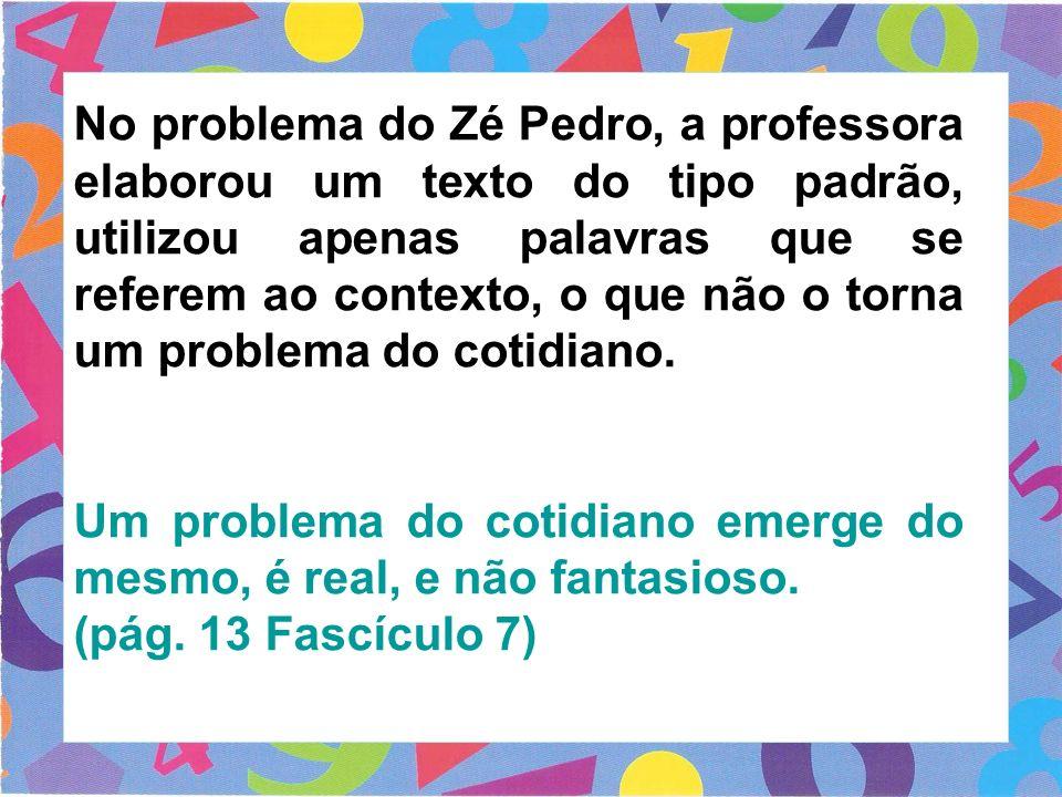 No problema do Zé Pedro, a professora elaborou um texto do tipo padrão, utilizou apenas palavras que se referem ao contexto, o que não o torna um prob