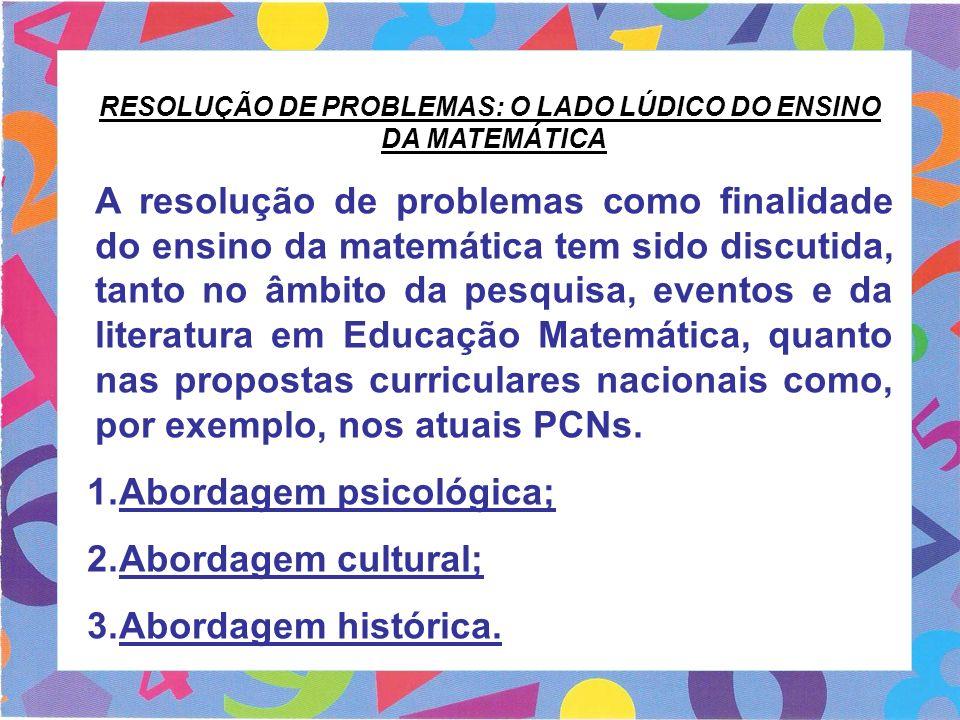 RESOLUÇÃO DE PROBLEMAS: O LADO LÚDICO DO ENSINO DA MATEMÁTICA A resolução de problemas como finalidade do ensino da matemática tem sido discutida, tan