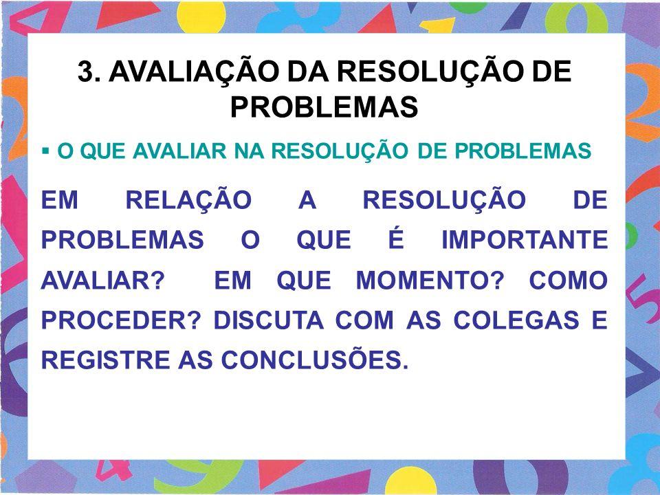 3. AVALIAÇÃO DA RESOLUÇÃO DE PROBLEMAS O QUE AVALIAR NA RESOLUÇÃO DE PROBLEMAS EM RELAÇÃO A RESOLUÇÃO DE PROBLEMAS O QUE É IMPORTANTE AVALIAR? EM QUE