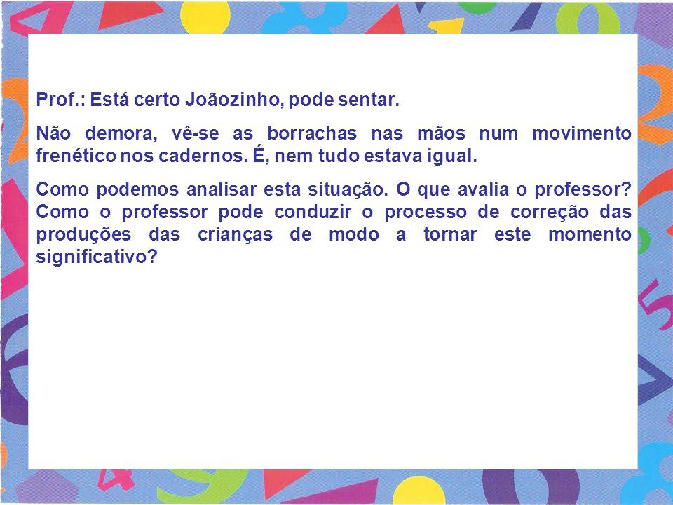 Prof.: Está certo Joãozinho, pode sentar. Não demora, vê-se as borrachas nas mãos num movimento frenético nos cadernos. É, nem tudo estava igual. Como