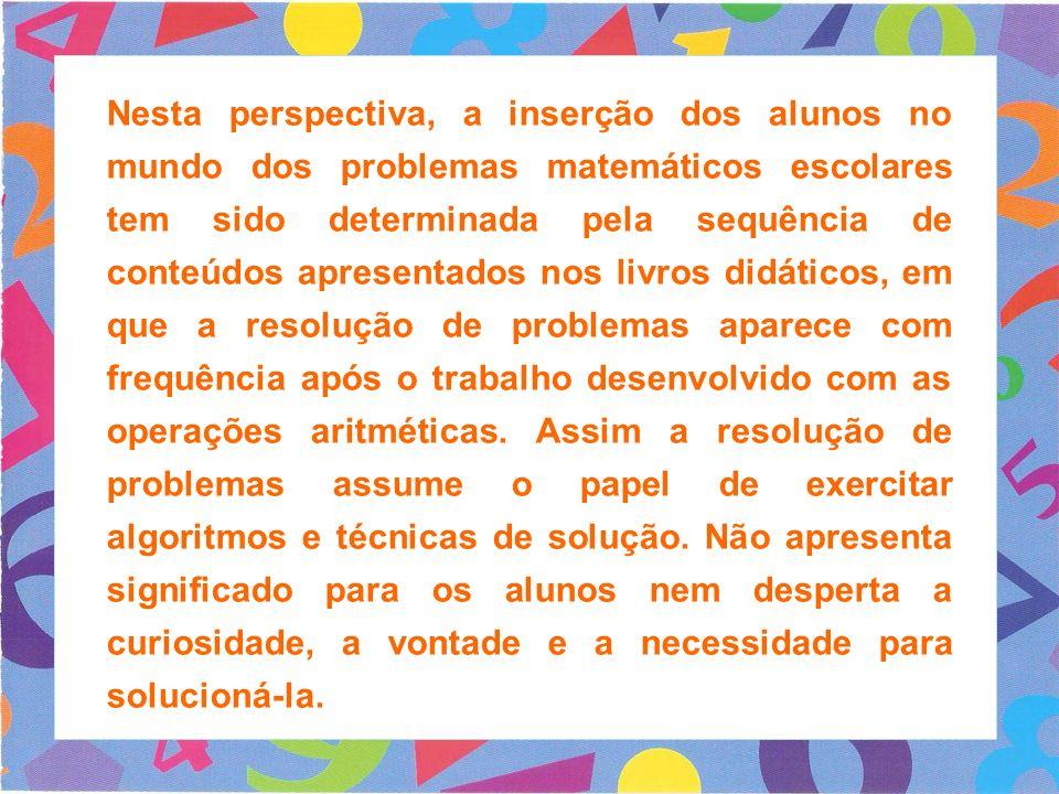 Nesta perspectiva, a inserção dos alunos no mundo dos problemas matemáticos escolares tem sido determinada pela sequência de conteúdos apresentados no