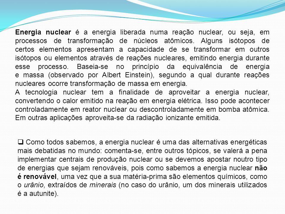 Energia nuclear é a energia liberada numa reação nuclear, ou seja, em processos de transformação de núcleos atômicos. Alguns isótopos de certos elemen