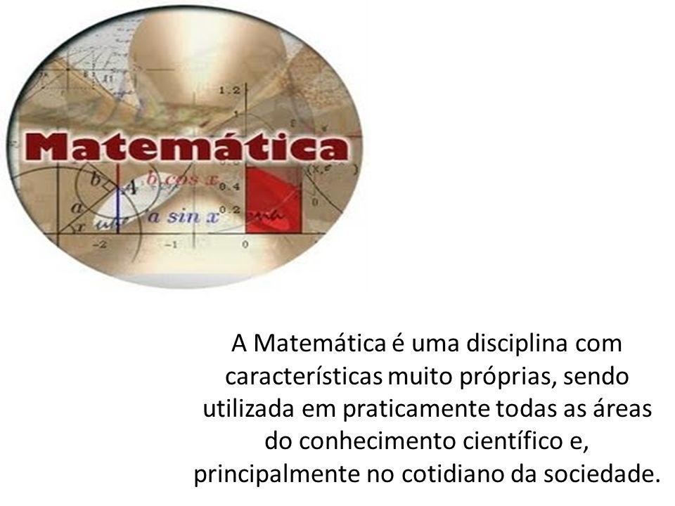 A Matemática é uma disciplina com características muito próprias, sendo utilizada em praticamente todas as áreas do conhecimento científico e, princip