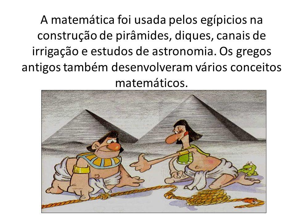 A matemática foi usada pelos egípicios na construção de pirâmides, diques, canais de irrigação e estudos de astronomia. Os gregos antigos também desen