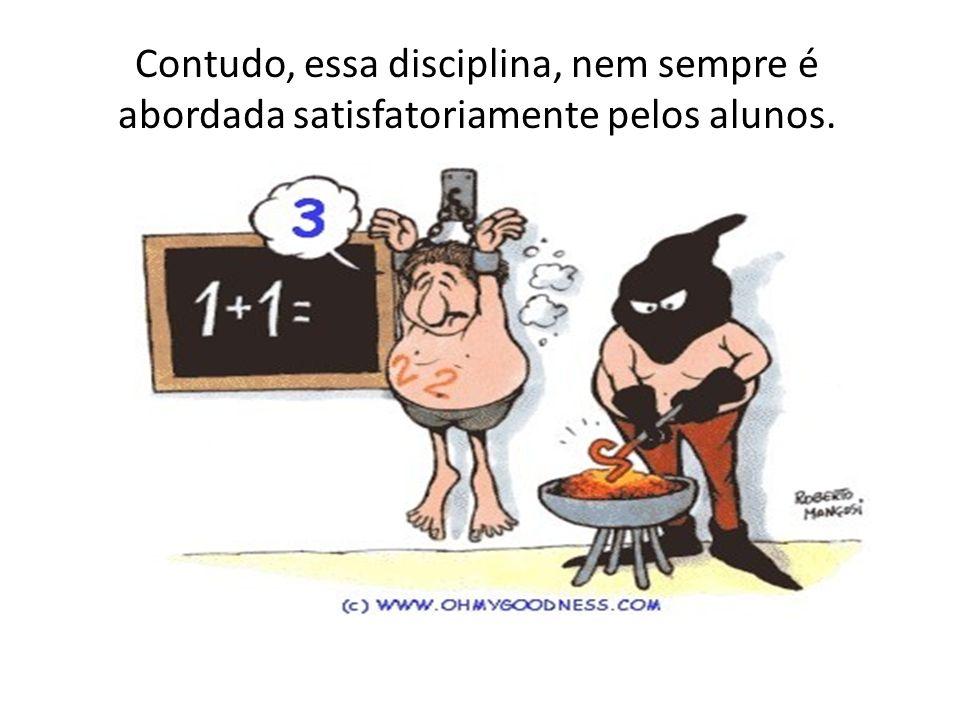 Contudo, essa disciplina, nem sempre é abordada satisfatoriamente pelos alunos.