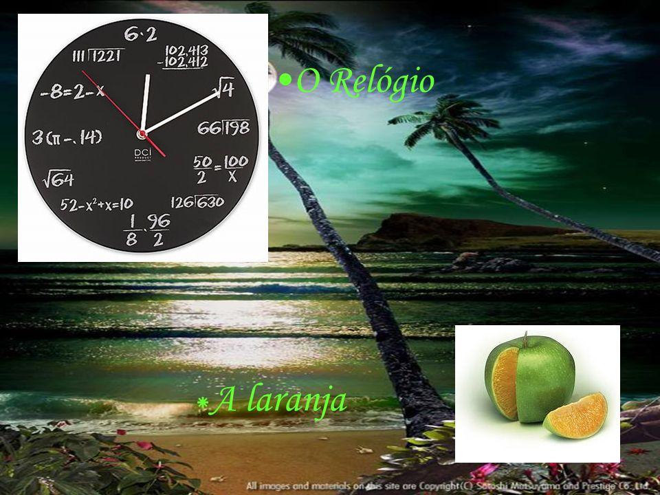 O Relógio * A laranja