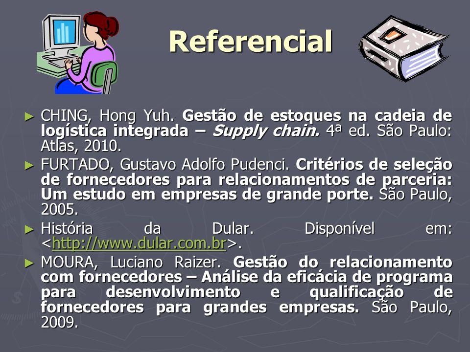 Referencial CHING, Hong Yuh. Gestão de estoques na cadeia de logística integrada – Supply chain. 4ª ed. São Paulo: Atlas, 2010. CHING, Hong Yuh. Gestã