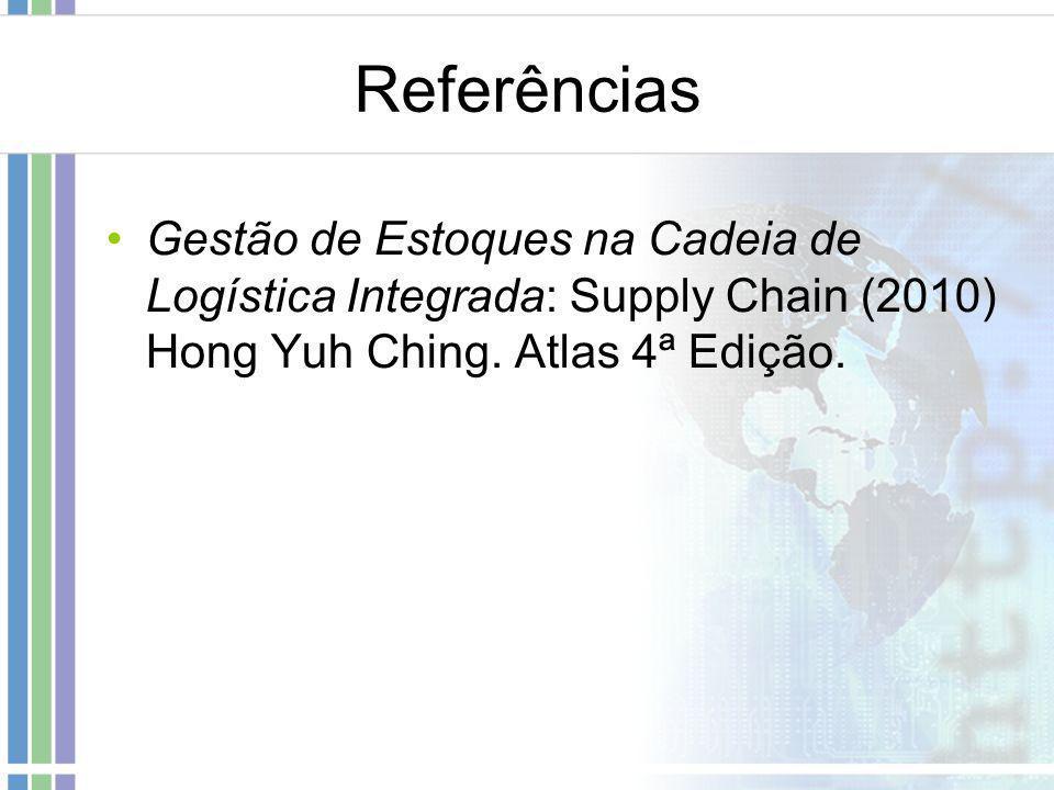 Referências Gestão de Estoques na Cadeia de Logística Integrada: Supply Chain (2010) Hong Yuh Ching. Atlas 4ª Edição.