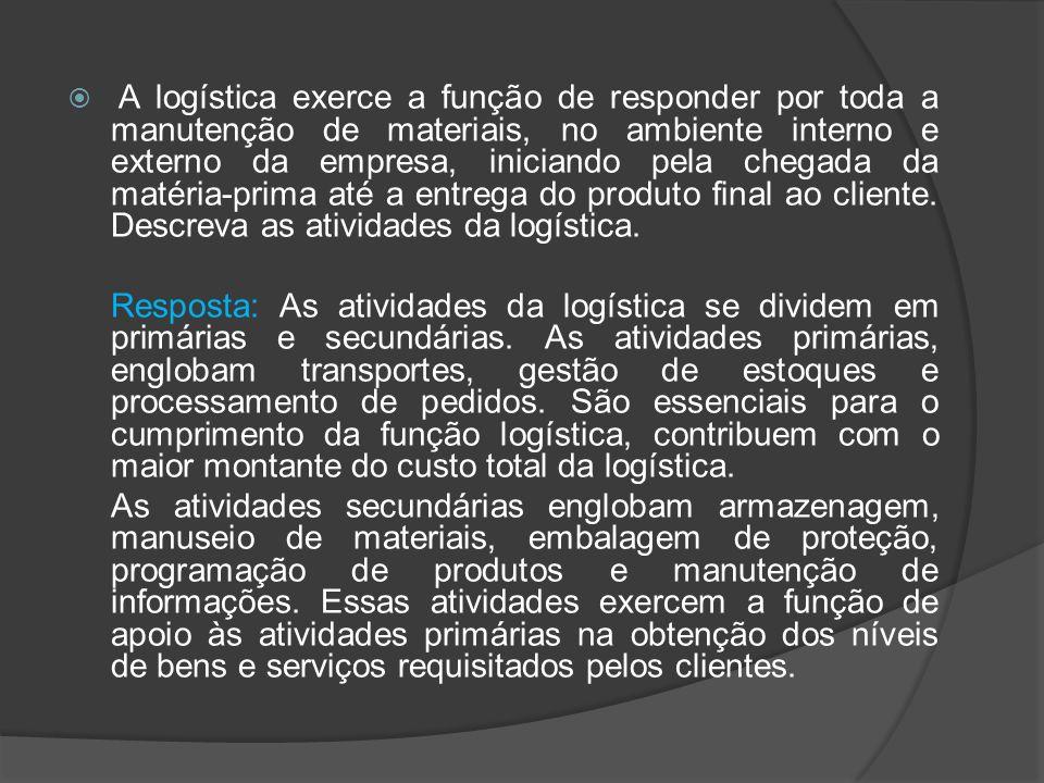 A logística exerce a função de responder por toda a manutenção de materiais, no ambiente interno e externo da empresa, iniciando pela chegada da matér