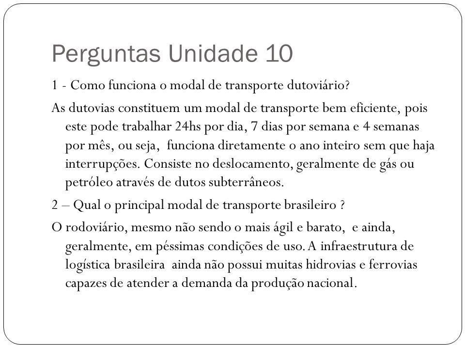 Perguntas Unidade 10 1 - Como funciona o modal de transporte dutoviário? As dutovias constituem um modal de transporte bem eficiente, pois este pode t