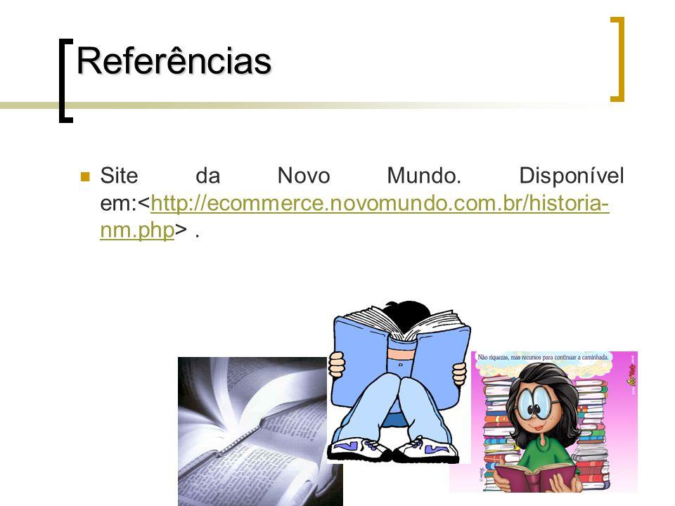 Referências Site da Novo Mundo. Disponível em:.http://ecommerce.novomundo.com.br/historia- nm.php