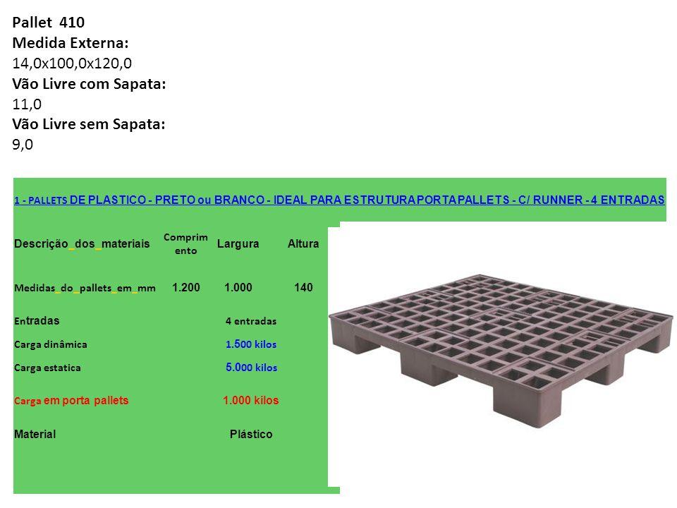 Pallet 410 Medida Externa: 14,0x100,0x120,0 Vão Livre com Sapata: 11,0 Vão Livre sem Sapata: 9,0 1 - PALLETS DE PLASTICO - PRETO ou BRANCO - IDEAL PAR