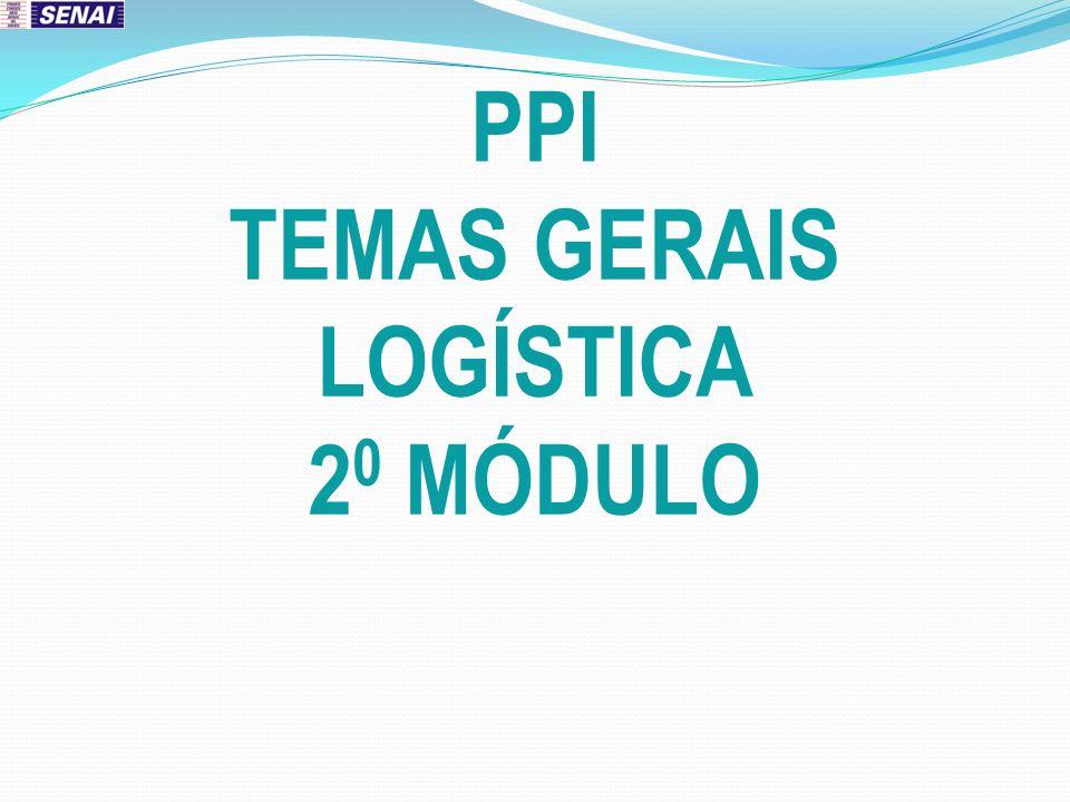 PPI TEMAS GERAIS LOGÍSTICA 2 0 MÓDULO