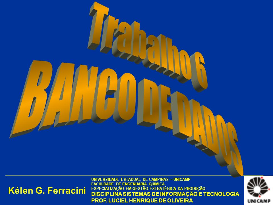 Kélen G. Ferracini UNIVERSIDADE ESTADUAL DE CAMPINAS – UNICAMP – FACULDADE DE ENGENHARIA QUÍMICA.