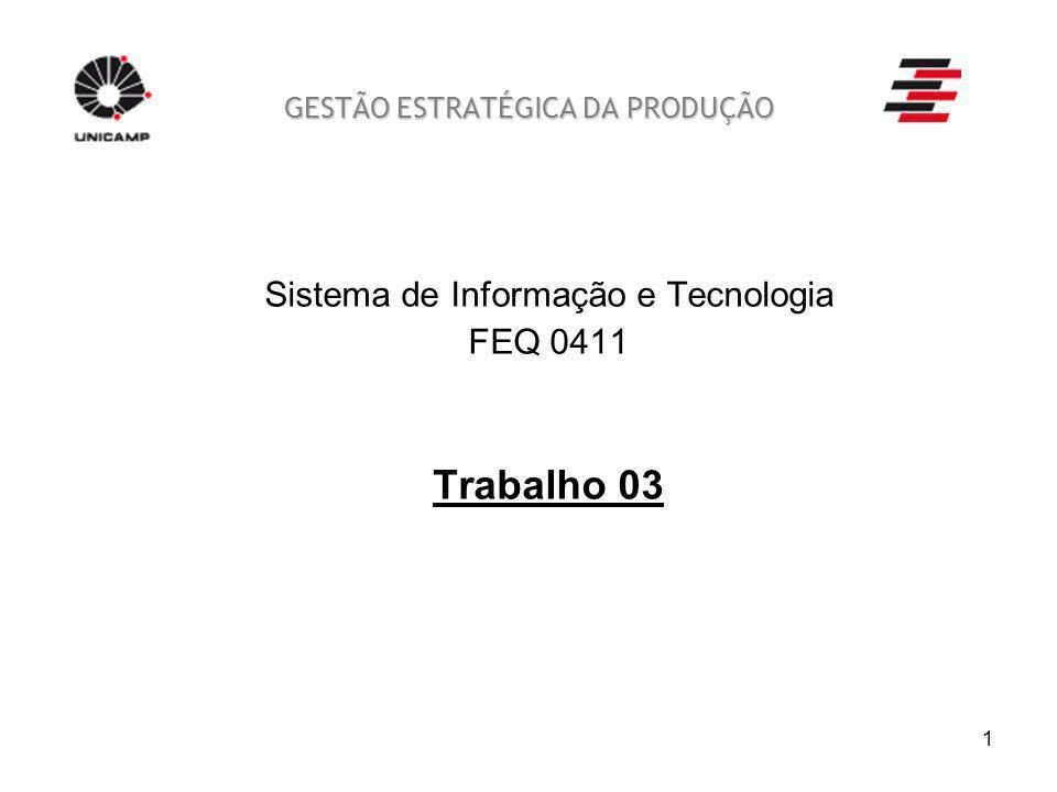 1 GESTÃO ESTRATÉGICA DA PRODUÇÃO Sistema de Informação e Tecnologia FEQ 0411 Trabalho 03