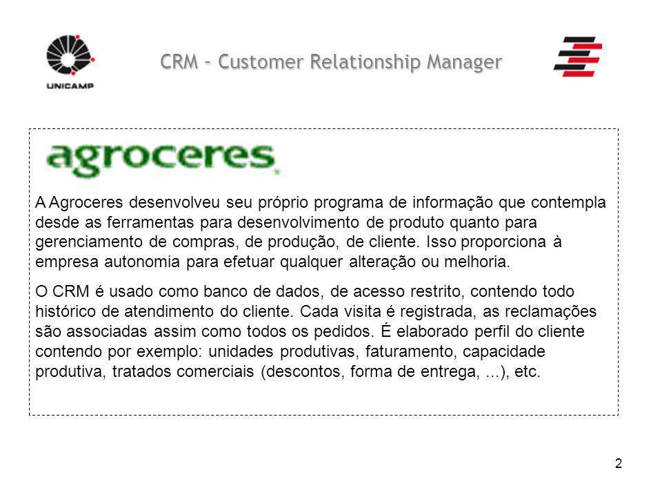 2 CRM – Customer Relationship Manager A Agroceres desenvolveu seu próprio programa de informação que contempla desde as ferramentas para desenvolvimen