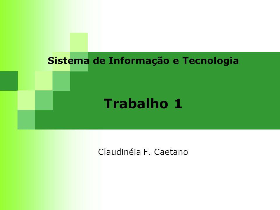 Sistema de Informação e Tecnologia Trabalho 1 Claudinéia F. Caetano
