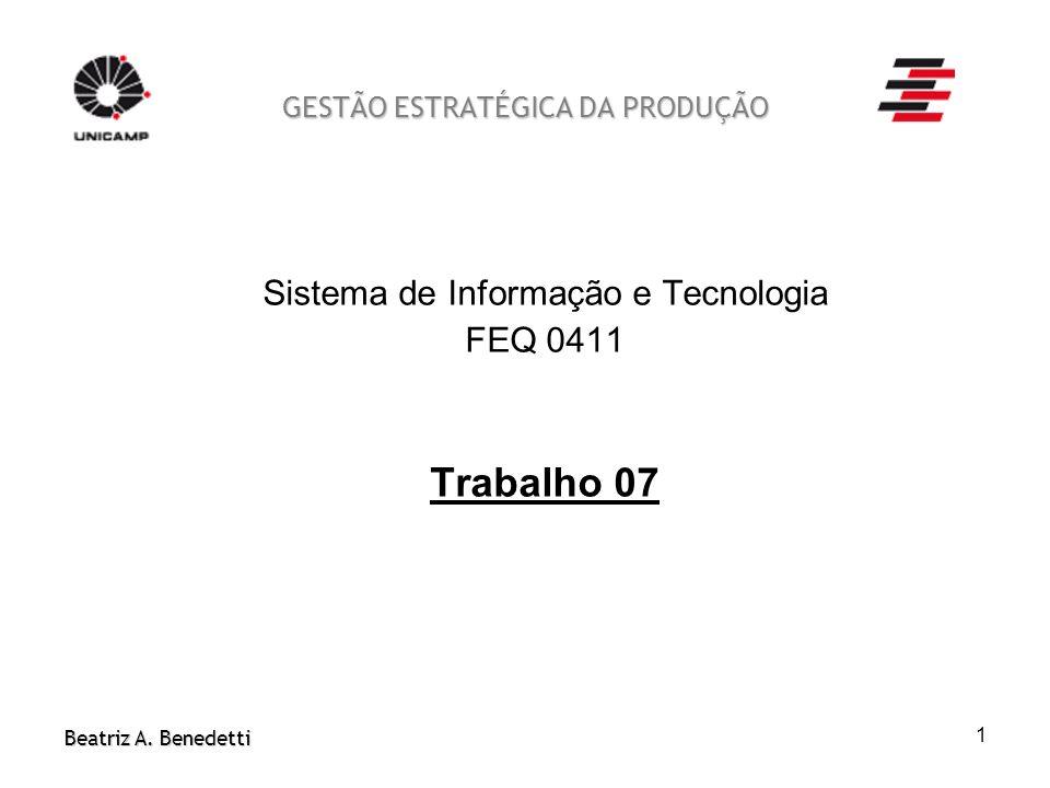 Beatriz A. Benedetti 1 GESTÃO ESTRATÉGICA DA PRODUÇÃO Sistema de Informação e Tecnologia FEQ 0411 Trabalho 07