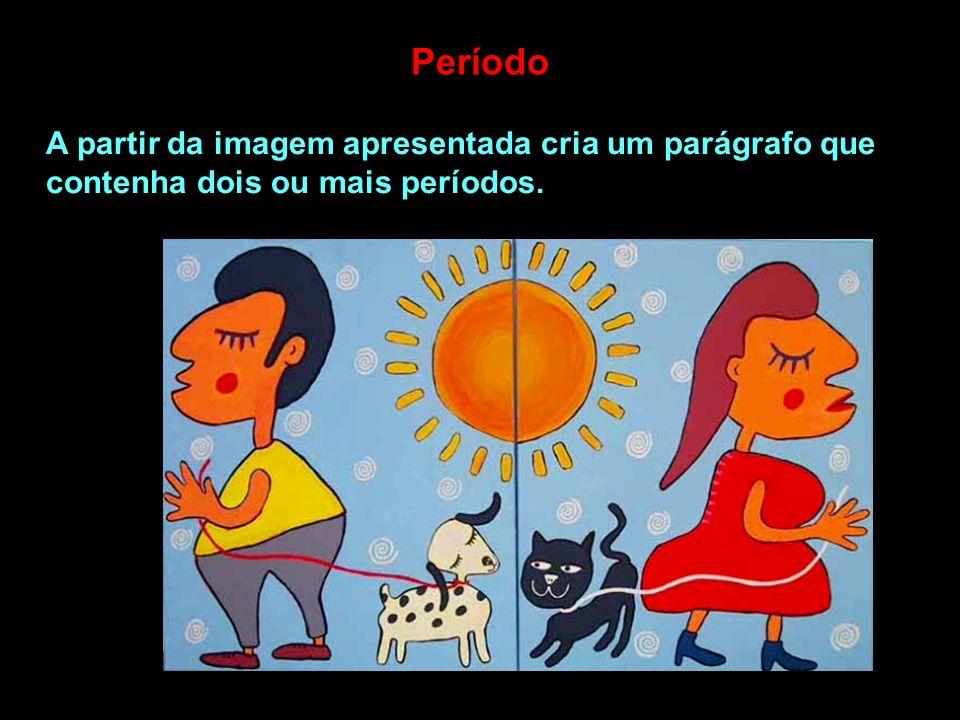 Período A partir da imagem apresentada cria um parágrafo que contenha dois ou mais períodos.