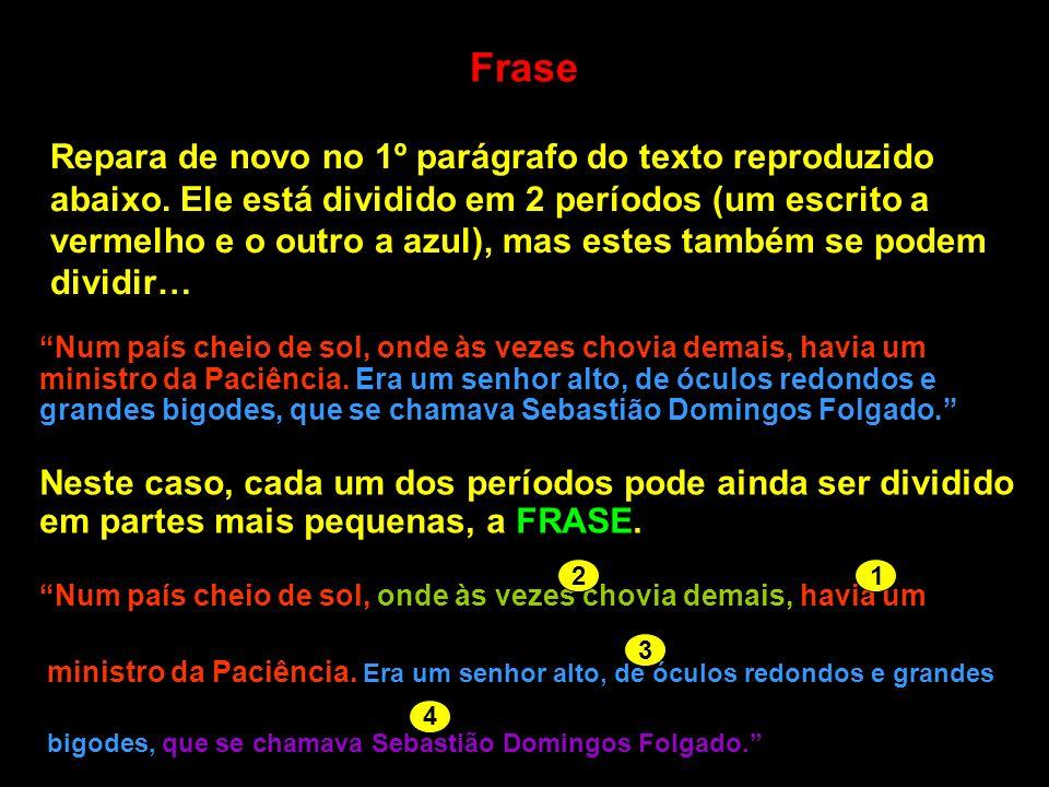 Frase Repara de novo no 1º parágrafo do texto reproduzido abaixo. Ele está dividido em 2 períodos (um escrito a vermelho e o outro a azul), mas estes
