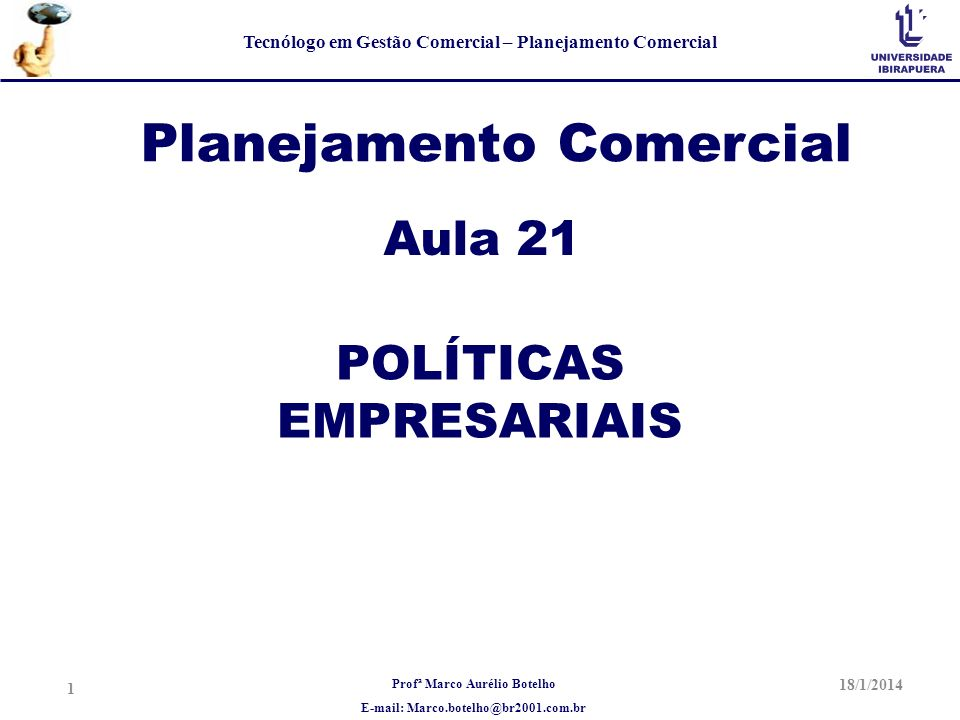 Profª Marco Aurélio Botelho E-mail: Marco.botelho@br2001.com.br Tecnólogo em Gestão Comercial – Planejamento Comercial Planejamento Comercial Aula 21