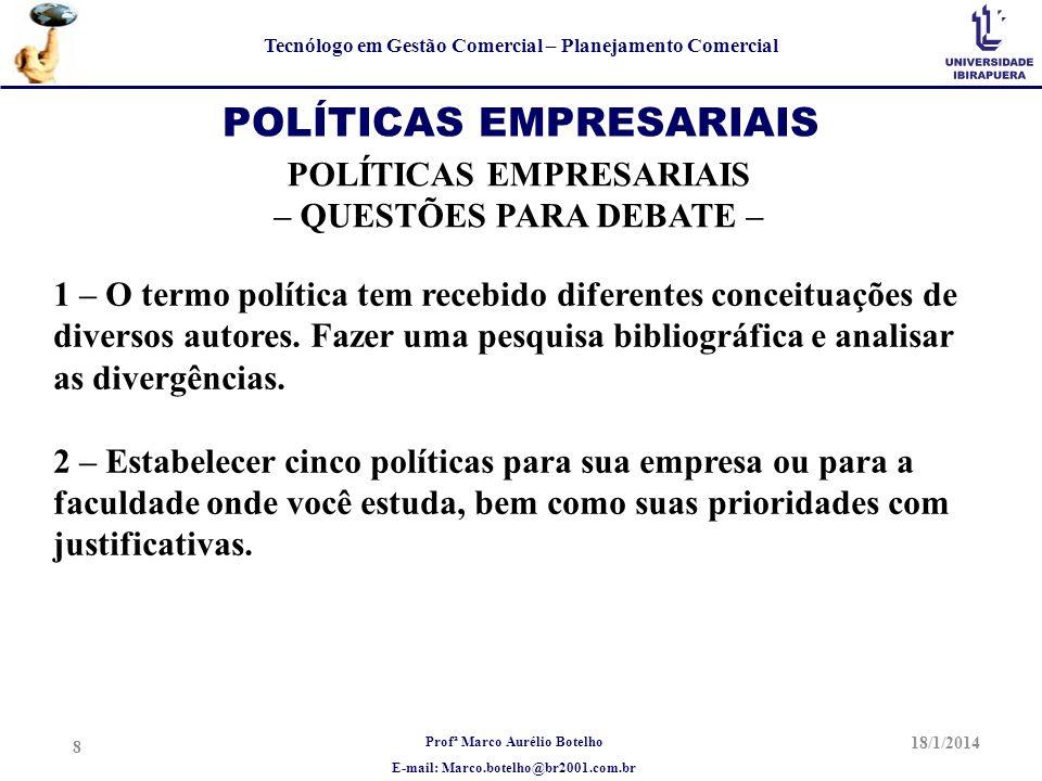 Profª Marco Aurélio Botelho E-mail: Marco.botelho@br2001.com.br Tecnólogo em Gestão Comercial – Planejamento Comercial 18/1/2014 8 POLÍTICAS EMPRESARI