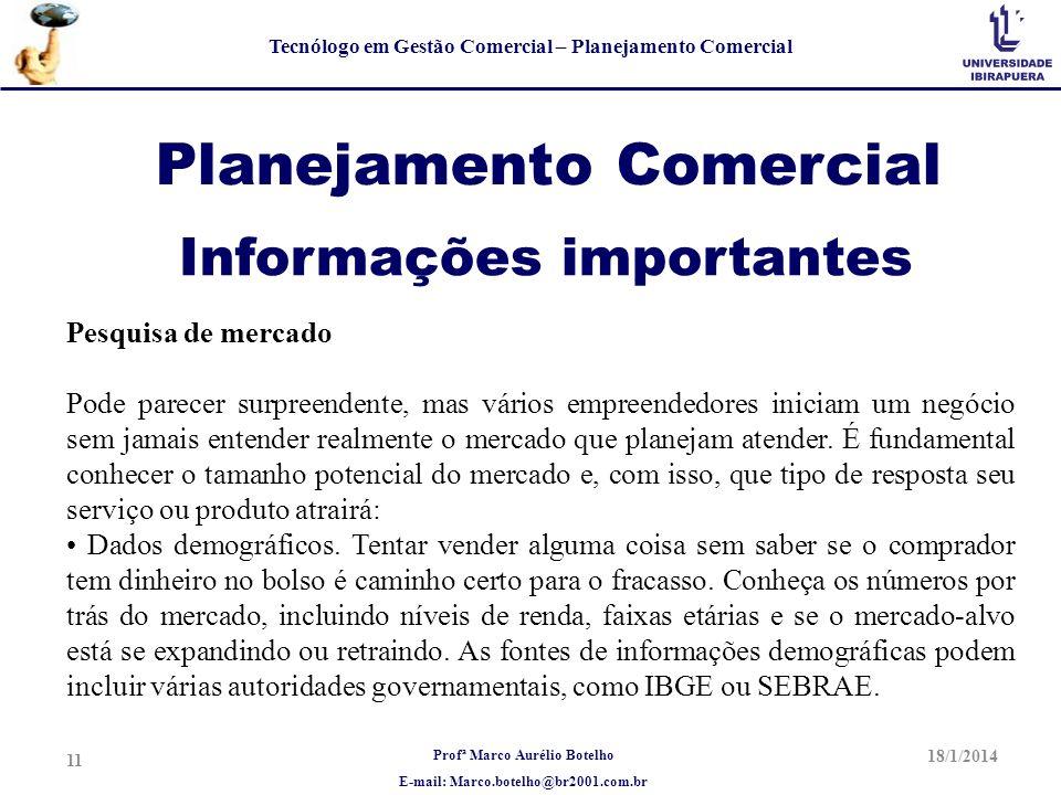 Profª Marco Aurélio Botelho E-mail: Marco.botelho@br2001.com.br Tecnólogo em Gestão Comercial – Planejamento Comercial Planejamento Comercial Pesquisa