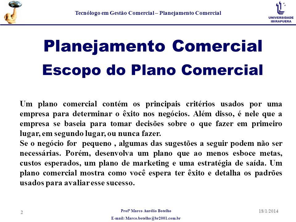 Profª Marco Aurélio Botelho E-mail: Marco.botelho@br2001.com.br Tecnólogo em Gestão Comercial – Planejamento Comercial Planejamento Comercial Escopo d