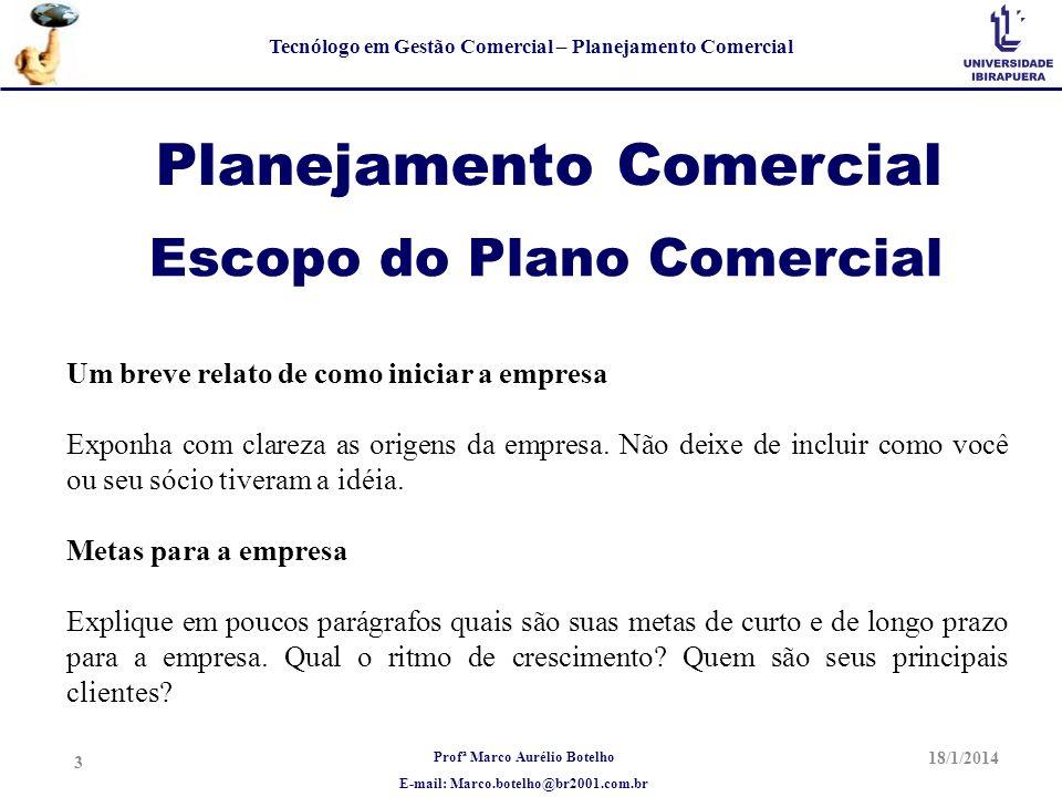 Profª Marco Aurélio Botelho E-mail: Marco.botelho@br2001.com.br Tecnólogo em Gestão Comercial – Planejamento Comercial Planejamento Comercial Um breve