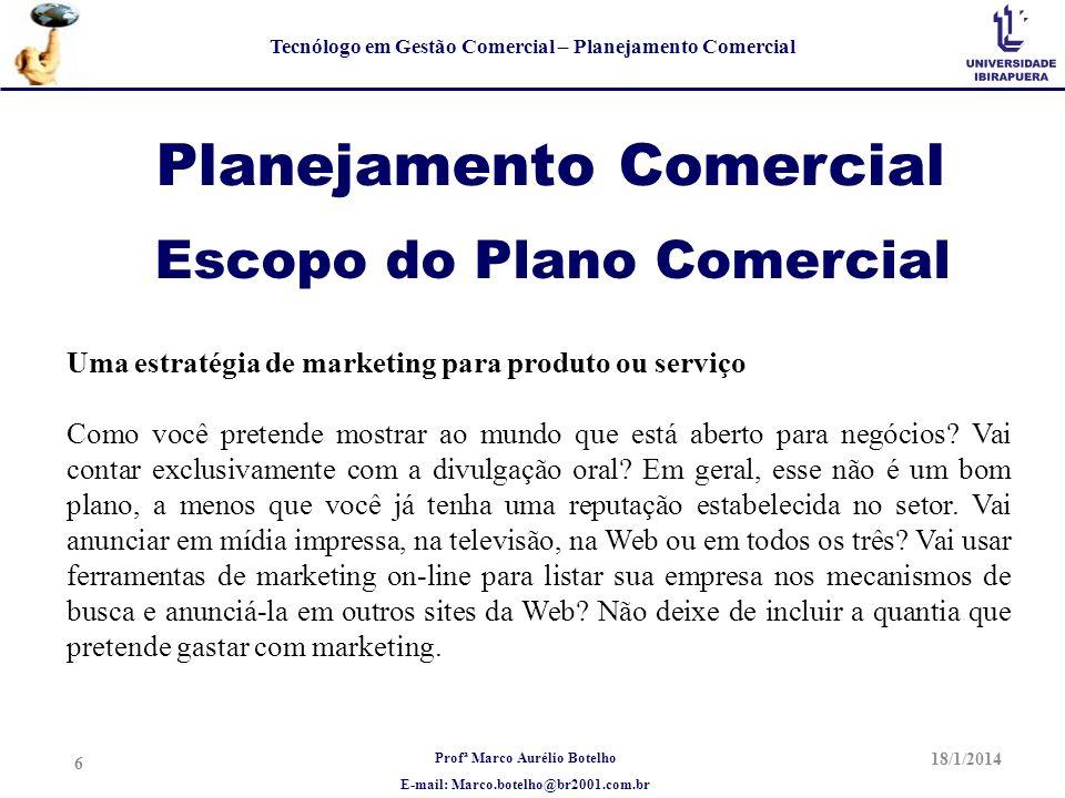 Profª Marco Aurélio Botelho E-mail: Marco.botelho@br2001.com.br Tecnólogo em Gestão Comercial – Planejamento Comercial Planejamento Comercial Uma estr