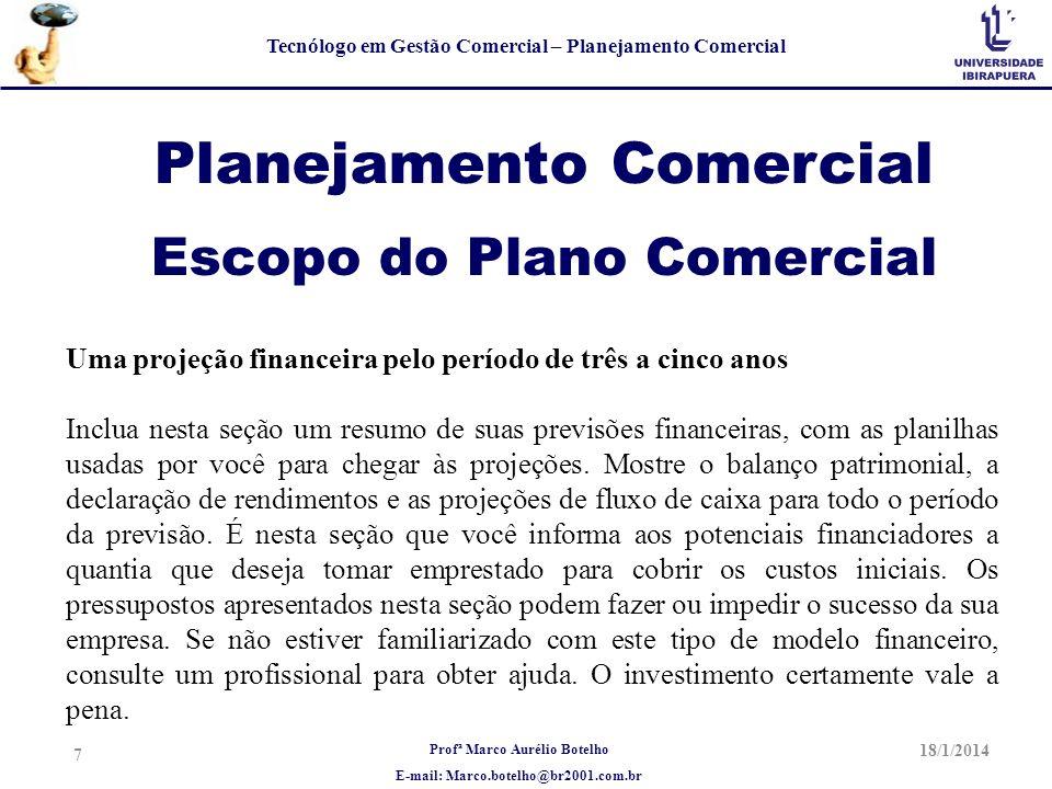 Profª Marco Aurélio Botelho E-mail: Marco.botelho@br2001.com.br Tecnólogo em Gestão Comercial – Planejamento Comercial Planejamento Comercial Uma estratégia de saída Este é um dos principais aspectos de um bom plano de negócio.