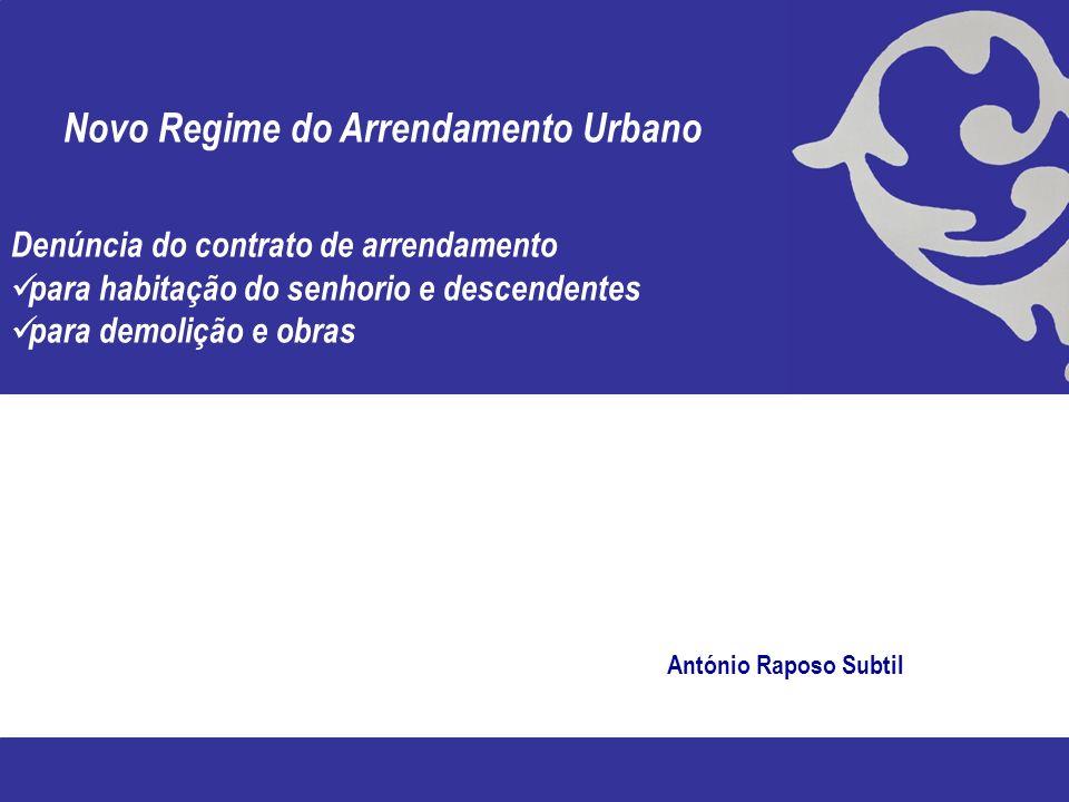 Novo Regime do Arrendamento Urbano Denúncia do contrato de arrendamento para habitação do senhorio e descendentes para demolição e obras António Rapos