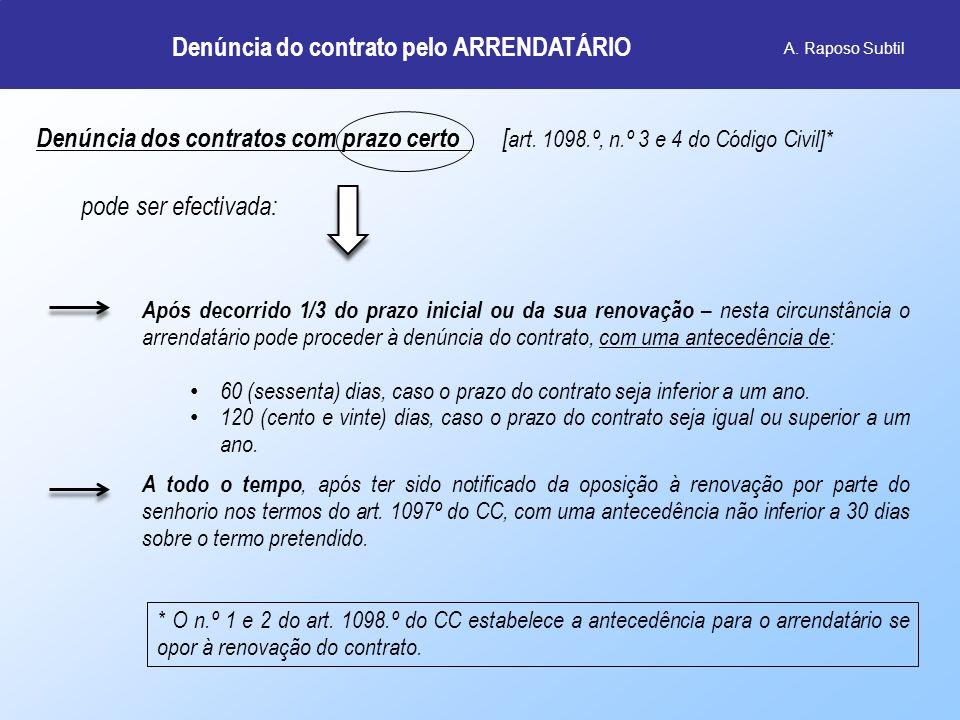 Denúncia do contrato pelo ARRENDATÁRIO A. Raposo Subtil prazo certo Denúncia dos contratos com prazo certo [ art. 1098.º, n.º 3 e 4 do Código Civil]*