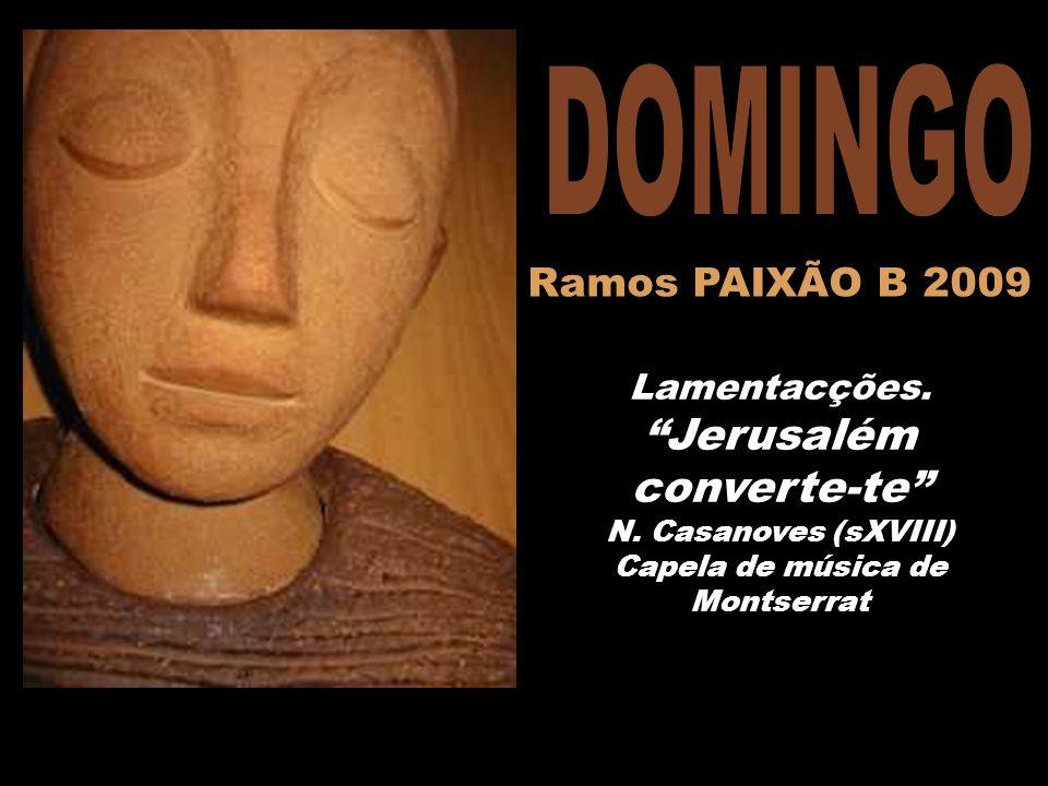 Amb el « Ramos PAIXÃO B 2009 Lamentacções.Jerusalém converte-te N.
