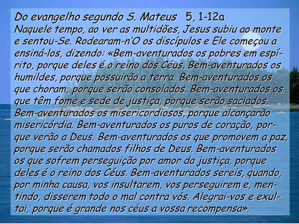 Aleluia Mt 11, 28 Vinde a Mim, vós todos que andais cansados e oprimidos e Eu vos aliviarei, diz o Senhor.