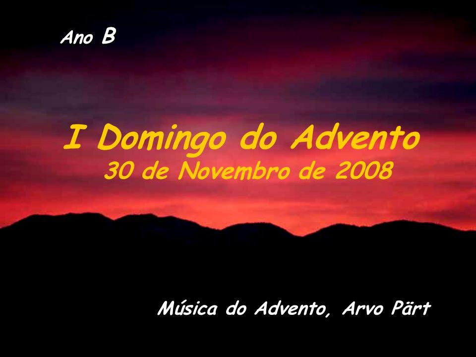 Ano B I Domingo do Advento 30 de Novembro de 2008 Música do Advento, Arvo Pärt
