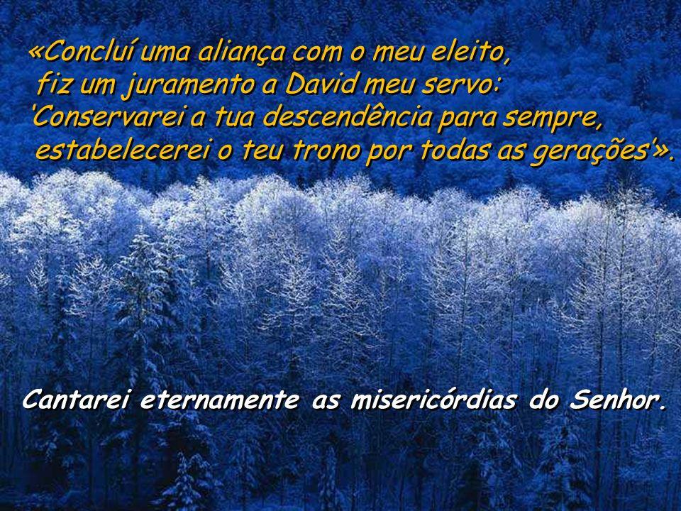 Salmo 88 Cantarei eternamente as misericórdias do Senhor.