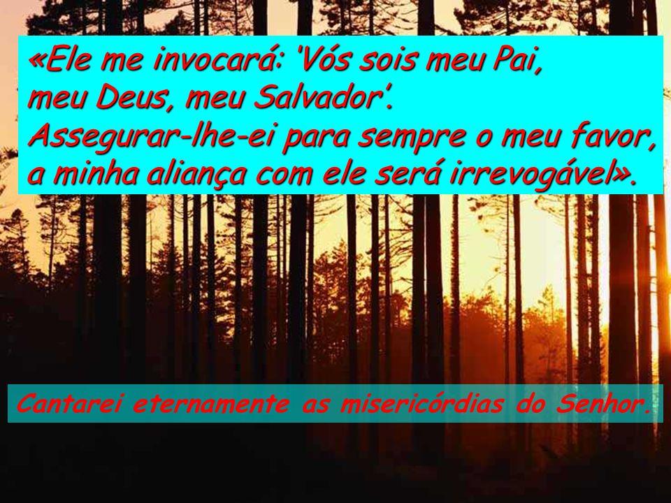 Cantarei eternamente as misericórdias do Senhor. «Concluí uma aliança com o meu eleito, fiz um juramento a David meu servo: Conservarei a tua descendê