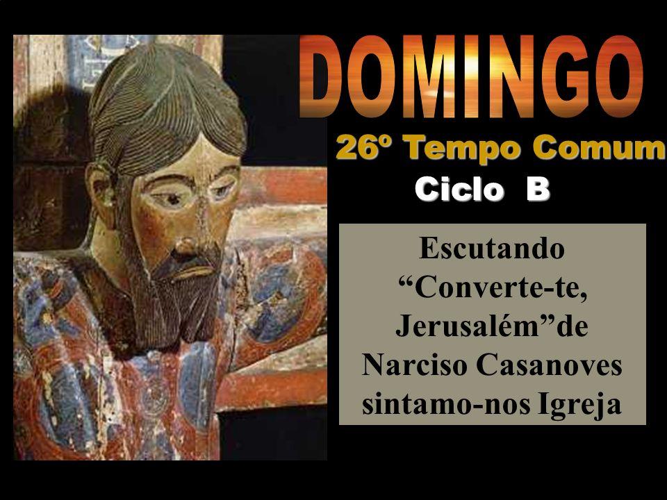 Escutando Converte-te, Jerusalémde Narciso Casanoves sintamo-nos Igreja Ciclo B 26º Tempo Comum
