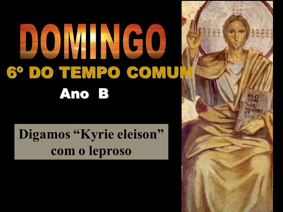 Digamos Kyrie eleison com o leproso Ano B 6º DO TEMPO COMUM